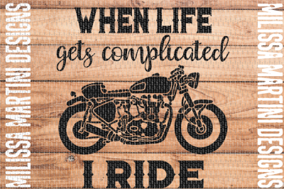 When Life Gets Complicated I Ride