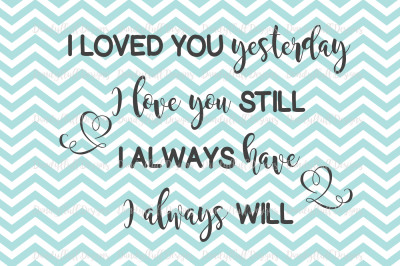 Valentine SVG Cutting File. I loved you yesterday... For Silhouette And Cricut. PNG for Clipart. Commercial Use Digital Download