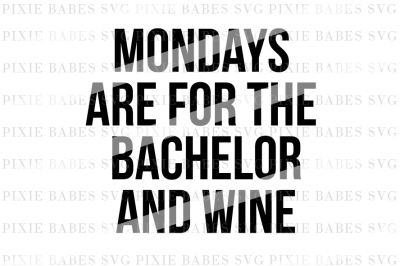 Mondays Are For The Bachelor And Wine