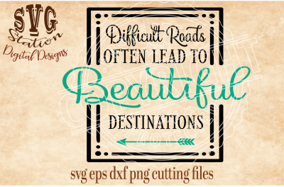 Difficult Roads Often Lead To Beautiful Destinations / SVG DXF PNG EPS Cutting File Silhouette Cricut