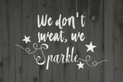We don't sweat, we sparkle. svg dxf