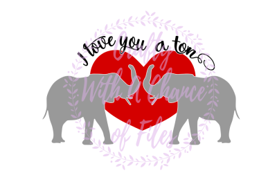 Valentine's Day SVG * I Love You A Ton SVG * Elephants SVG * Love SVG * Heart SVG * Valentine SVG *