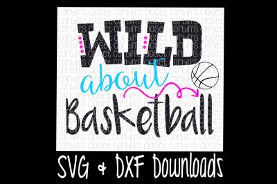 Basketball SVG * Wild about Basketball Cut File