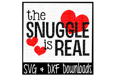 Valentine SVG * The Snuggle Is Real Cut File