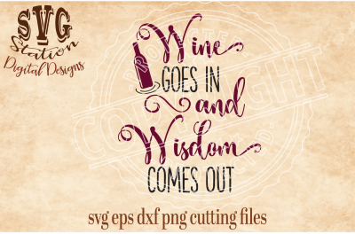 Wine Goes In And Wisdom Comes Out / SVG DXF PNG EPS Cutting File Silhouette Cricut