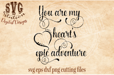 You Are My Heart's Epic Adventure / SVG DXF PNG EPS Cutting File Silhouette Cricut