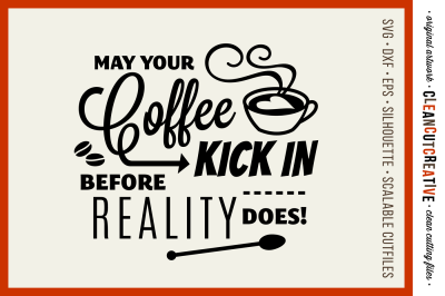 May Coffee Kick in Before Reality - SVG DXF EPS PNG - cutfile for Cricut & Silhouette - clean cutting files