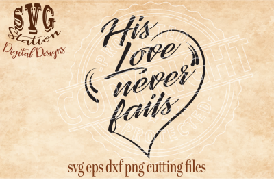 His Love Never Fails / SVG DXF EPS PNG Cutting File Silhouette Cricut