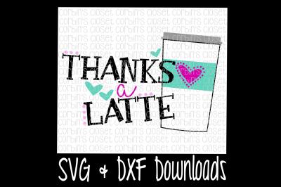 Latte SVG * Thanks A Latte Cut File