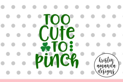 Too Cute To Pinch St. Patrick's Day SVG DXF EPS Cut File • Cricut • Silhouette