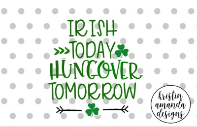 Irish Today Hungover Tomorrow St. Patrick's Day SVG DXF EPS Cut File • Cricut • Silhouette