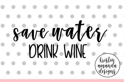 Save Water Drink Wine SVG DXF EPS Cut File • Cricut • Silhouette