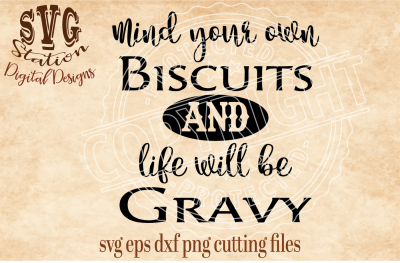 Mind Your Own Biscuits and Life Will Be Gravy / SVG DXF PNG EPS Cutting File Silhouette Cricut