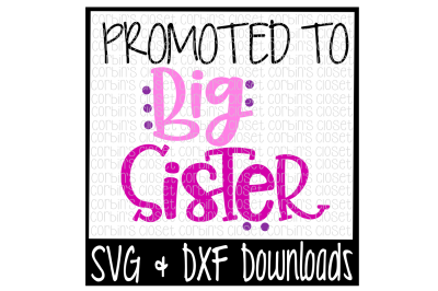 Big Sister SVG * Promoted to Big Sister Cut File
