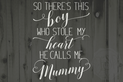 Mother's day saying, There's this boy who stole my heart, calls me mummy, Mummy dxf, svg, png