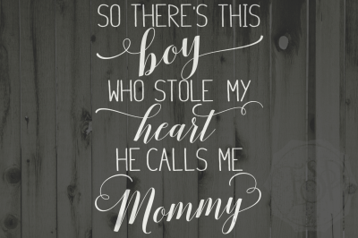 Mother's day saying, boy stole my heart, calls me mommy, mommy svg, dxf, png