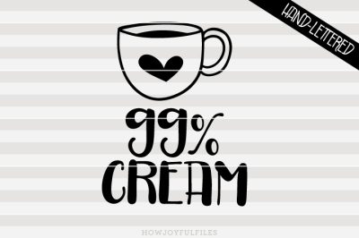 99% cream - SVG - PNG - PDF - hand drawn lettered cut file - graphic overlay