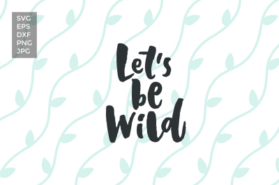 Let's Be Wild, SVG cut files
