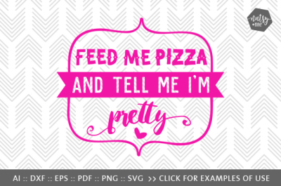 Feed Me Pizza and Tell Me I'm Pretty - SVG, PNG & VECTOR Cut File