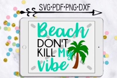 Beach Don't Kill My Vibe Cut Design