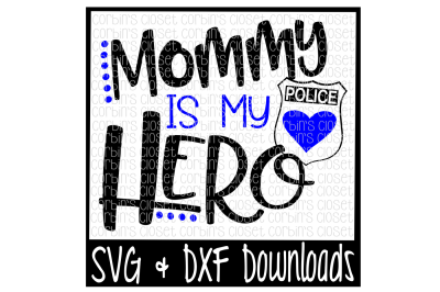 Police Officer SVG * Police SVG * Mommy is my Hero Cut File