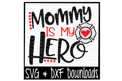 Firefighter SVG * Mommy is my Hero Cut File - DXF & SVG Files