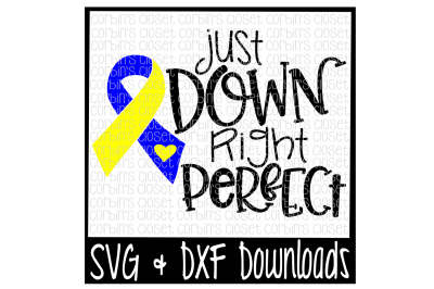 Down Syndrome SVG * Just Down Right Perfect Cut File