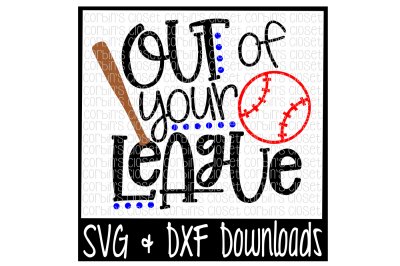 Baseball SVG * Softball SVG * Out of your League Cut File