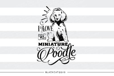 I love my miniature poodle SVG