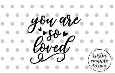 You Are So Loved SVG DXF EPS PNG Cut File • Cricut • Silhouette