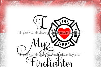 Text cutting file I Love My Firefighter, in Jpg Png SVG EPS DXF, for Cricut & Silhouette, firefighter, fire dept, pompier, diy vector