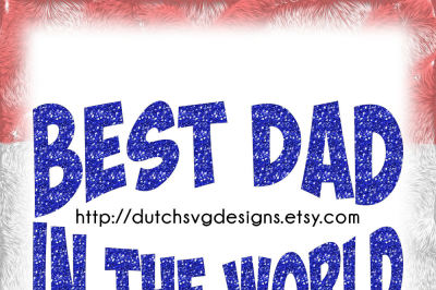 Text cutting file Best Dad in the World, in Jpg Png SVG EPS DXF, Cricut & Silhouette, daddy, father, dad, pere, vector, htv diy
