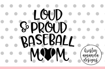 Loud Proud Baseball MomSVG DXF EPS PNG Cut File • Cricut • Silhouette