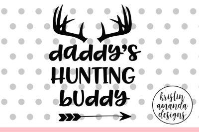 Daddy's Hunting Buddy SVG DXF EPS PNG Cut File • Cricut • Silhouette