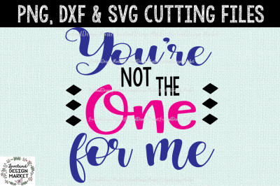 You're Not The One For Me SVG Cutting File