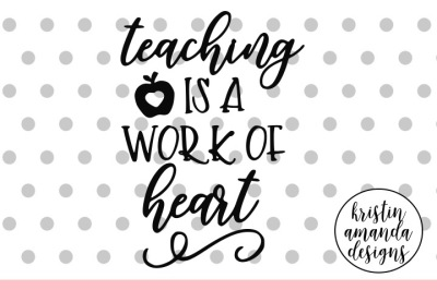 Teaching is a Work of Heart Teacher SVG DXF EPS PNG Cut File • Cricut • Silhouette