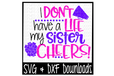 Cheer Sister SVG * I Don't Have A Life My Sister Cheers Cut File