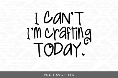 I can't I'm Crafting Today SVG/PNG Graphic
