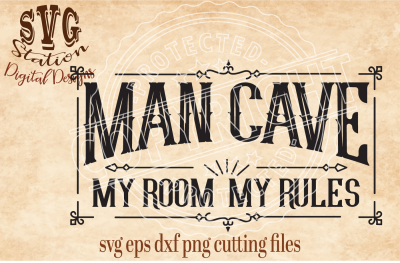 Man Cave My Room My Rules / SVG DXF PNG EPS Cutting File Silhouette Cricut Scal