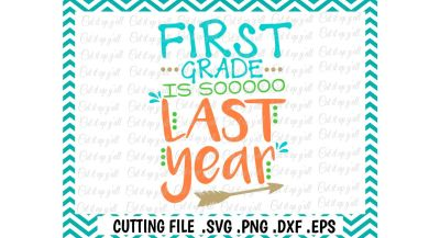 First Grade Svg, Last Day of First Grade, First Grade is so Last Year, Svg, Dxf, Eps, Cutting Files for Cameo/ Cricut & More.