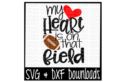 Football Mom SVG * Football SVG * My Heart Is On That Field Cut File