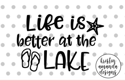 Life is Better at the Lake Summer SVG DXF EPS PNG Cut File • Cricut • Silhouette