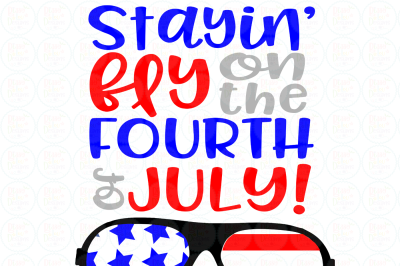 Stayin' fly on the fourth of July SVG, EPS, DXF, PNG file