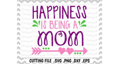 Mom Svg, Mothers Day, Happiness is being a Mom, Svg, Png, Eps, Dxf, Cut files for Cutting Machines Cameo, Cricut & More.
