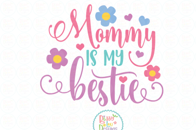 Mommy is my bestie SVG, EPS, DXF, PNG