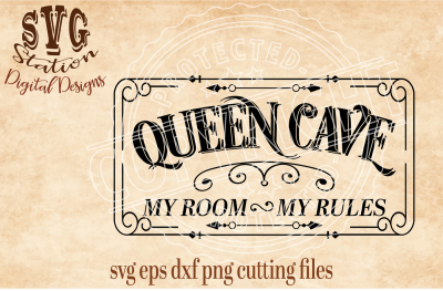 Queen Cave My Room My Rules / SVG DXF PNG EPS Cutting File Silhouette Cricut Scal