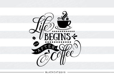 Life begins after coffee - SVG file