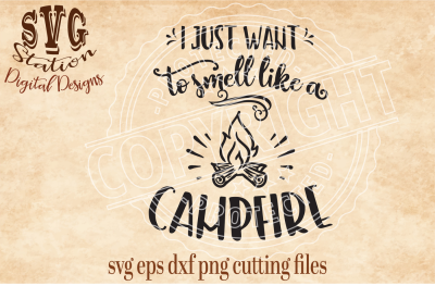 I Just Want To Smell Like A Campfire / SVG DXF PNG EPS Cutting File Silhouette Cricut Scal