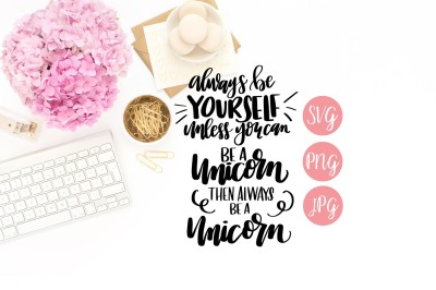Always be a Unicorn SVG - Hand Lettered