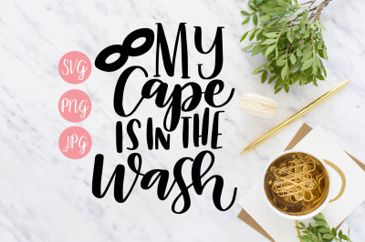 My Cape is in the Wash SVG - Hand Lettered